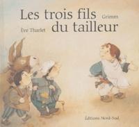 Jacob Grimm et Eve Tharlet - Les trois fils du tailleur.