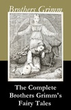 Jacob Grimm et Wilhelm Grimm - The Complete Brothers Grimm's Fairy Tales (over 200 fairy tales and legends).
