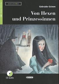 Jacob Grimm et Wilhelm Grimm - Von Hexen und Prinzessinnen. 1 CD audio