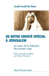 Jacob Israël de Haan - De notre envoyé spécial à Jérusalem - Au coeur de la Palestine des années vingt.