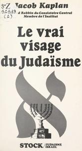 Jacob Kaplan et Marie-Pierre Bay - Le vrai visage du judaïsme.