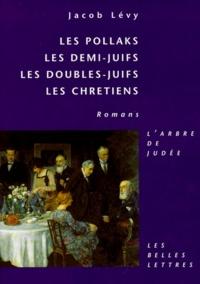 Jacob Levy - Les Pollaks. Les demis-juifs. Les doubles-juifs. Les chrétiens - Romans.