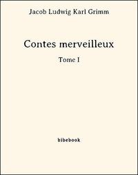 Jacob Ludwig Karl Grimm - Contes merveilleux - Tome I.