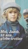 Jacob et Alexandre Wickham - Moi, Jacob, 13 ans, globe-trotter.