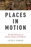 Jacob N. Kinnard - Places in Motion - The Fluid Identities of Temples, Images, and Pilgrims.