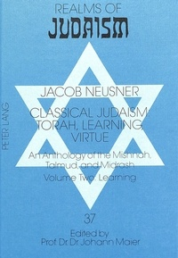 Jacob Neusner - Classical Judaism: Torah, Learning, Virtue - An Anthology of the Mishnah, Talmud, and Midrash- Volume Two: Learning.