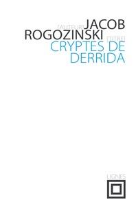 Jacob Rogozinski - Cryptes de Derrida.