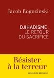 Jacob Rogozinski - Djihadisme : le retour du sacrifice.