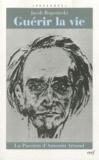 Jacob Rogozinski - Guérir la vie - La passion d'Antonin Artaud.