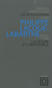 Jacob Rogozinski - Philippe Lacoue-Labarthe - La césure et l'impossible.