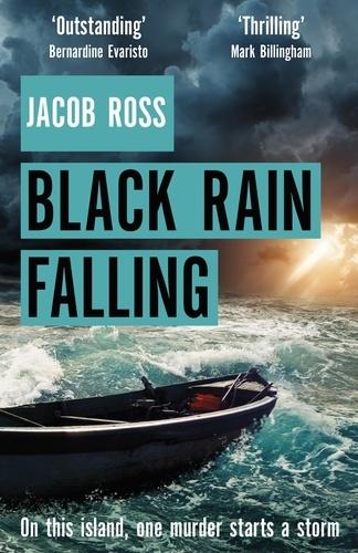 Jacob Ross - Black Rain Falling - 'A truly amazing writer, an outstanding novel' Bernardine Evaristo.