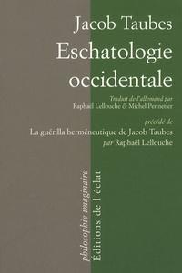Jacob Taubes - Eschatologie occidentale - Précédé de La guérilla herméneutique de Jacob Taubes par Raphaël Lellouche.