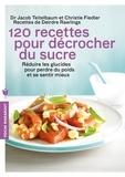 Jacob Teitelbaum et Chrystle Fiedler - 120 recettes pour décrocher du sucre.