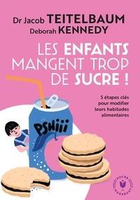 Jacob Teitelbaum et Deborah Kennedy - Les enfants mangent trop de sucre !.