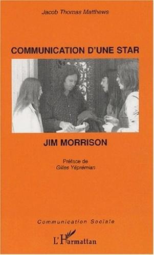 Jacob-Thomas Matthews - Communication d'une star : Jim Morrison.