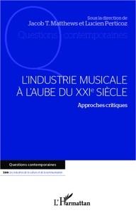 Jacob-Thomas Matthews et Lucien Perticoz - L'industrie musicale à l'aube du XXIe siècle - Approches critiques.