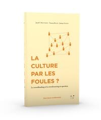 Jacob-Thomas Matthews et Vincent Rouzé - La culture par les foules ? - Le crowdfunding et le crowdsourcing en question.