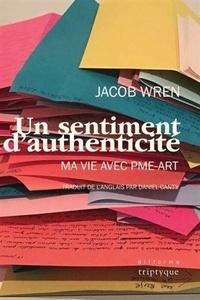 Jacob Wren - Un sentiment d'authenticité - Ma vie avec PME-art.