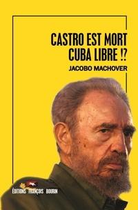Jacobo Machover - Castro est mort. Cuba libre !?.