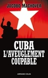 Jacobo Machover - Cuba : l'aveuglement coupable.