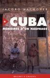 Jacobo Machover - Cuba : mémoires d'un naufrage.