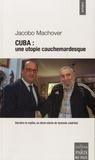 Jacobo Machover - Cuba : une utopie cauchemardesque - Derrière le mythe, un demi-siècle de tyrannie castriste.