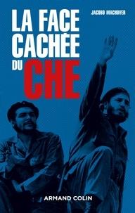 Jacobo Machover - La face cachée du Che.