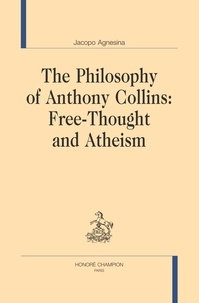 Jacopo Agnesina - The philosophy of Anthony Collins - Free-Thought and Atheism.
