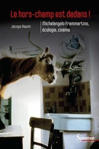 Jacopo Rasmi - Le hors-champ est dedans! - Michelangelo Frammartino, écologie, cinéma.