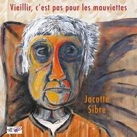 Jacotte Sibre - Vieillir, c'est pas pour les mauviettes.