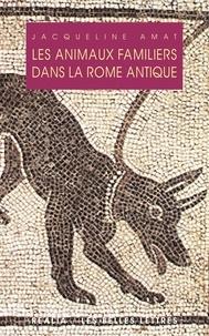 Jacqueline Amat - Les animaux familiers dans la Rome antique.