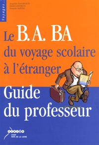 Jacqueline Angibeaud et Michel Landron - Le B.A. BA du voyage scolaire à l'étranger - Guide du professeur.