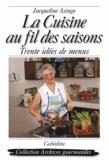 Jacqueline Asingo-Baillod - La cuisine au fil des saisons - Trente idées de menus.