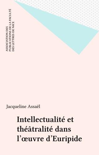 Intellectualité et théâtralité dans l'œuvre d'Euripide