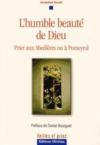 Jacqueline Assaël - L'humble beauté de Dieu - Prier aux Abeillères ou à Pomeyrol.