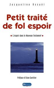 Jacqueline Assaël - Petit traité de fol espoir - L'espoir dans le Nouveau Testament.