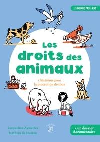 Jacqueline Aymeries et Mathieu de Muizon - Les droits des animaux - 4 histoires pour la protection de tous.