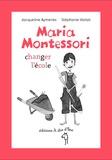 Jacqueline Aymeries et Stéphanie Vailati - Maria Montessori, changer l'école.