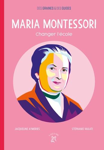 Jacqueline Aymeries et Stéphanie Vailati - Maria Montessori - Changer l'école.