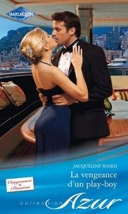 Jacqueline Baird - La vengeance d'un play-boy.