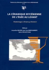 Jacqueline Balensi et Jean-Yves Monchambert - La céramique mycénienne de l'Egée au Levant - Hommage à Vronwy Hankey.