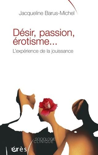 Désir, passion, érotisme.... L'expérience de la jouissance