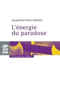 Jacqueline Barus-Michel - L'énergie du paradoxe.