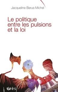 Jacqueline Barus-Michel - Le politique entre les pulsions et la loi.