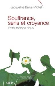 Jacqueline Barus-Michel - Souffrance, sens et croyance - L'effet thérapeutique.