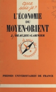 Jacqueline Beaujeu-Garnier et Paul Angoulvent - L'économie du Moyen-Orient.