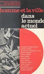 Jacqueline Beaujeu-Garnier et Georges Candilis - L'homme et la ville dans le monde actuel.