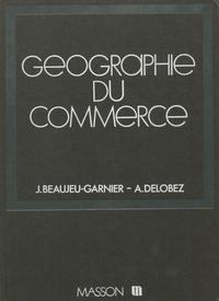Jacqueline Beaujeu-Garnier - La Géographie du commerce.