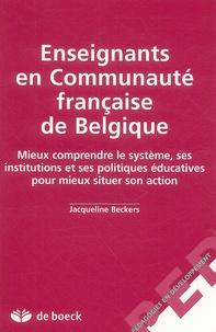 Jacqueline Beckers - Enseignants en Communauté française de Belgique - Mieux comprendre le système, ses institutions et ses politiques éducatives pour mieux situer son action.