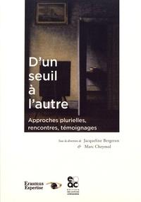 Jacqueline Bergeron et Marc Cheymol - D'un seuil à l'autre - Approches plurielles, rencontres, témoignages.